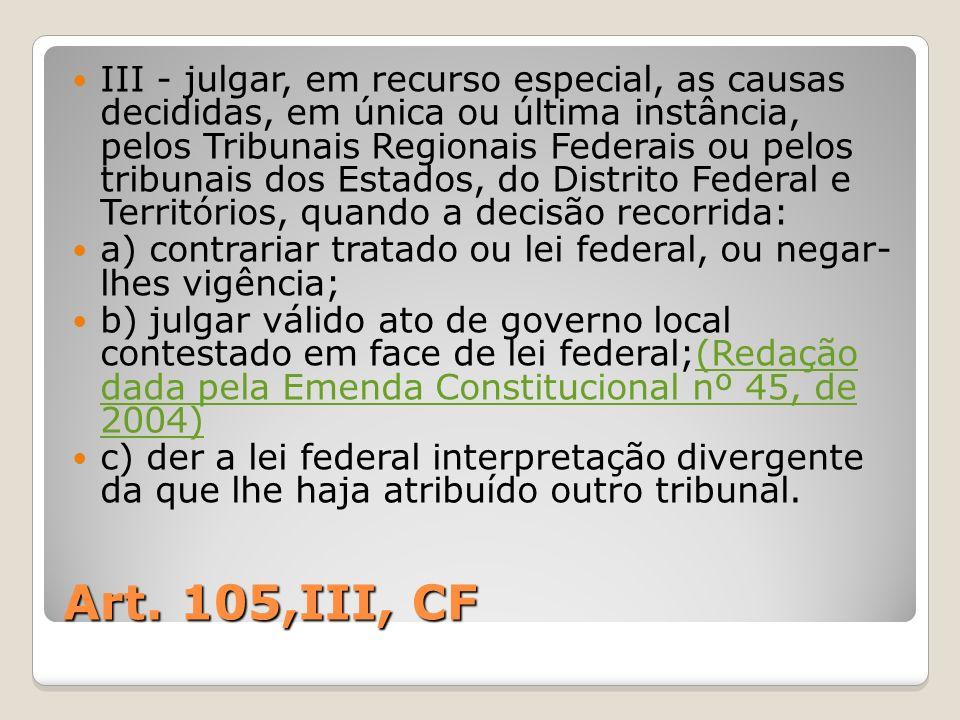 Art. 105,III, CF III - julgar, em recurso especial, as causas decididas, em única ou última instância, pelos Tribunais Regionais Federais ou pelos tri