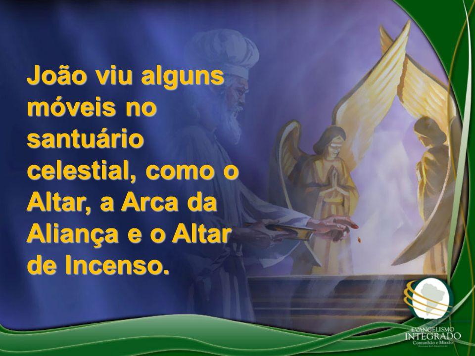 João viu alguns móveis no santuário celestial, como o Altar, a Arca da Aliança e o Altar de Incenso.