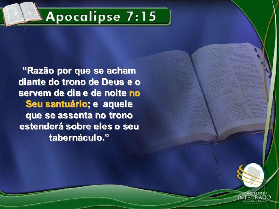Razão por que se acham diante do trono de Deus e o servem de dia e de noite no Seu santuário; e aquele que se assenta no trono estenderá sobre eles o