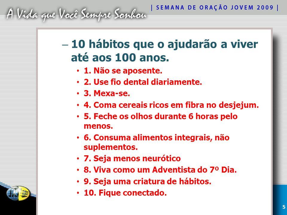– 10 hábitos que o ajudarão a viver até aos 100 anos.