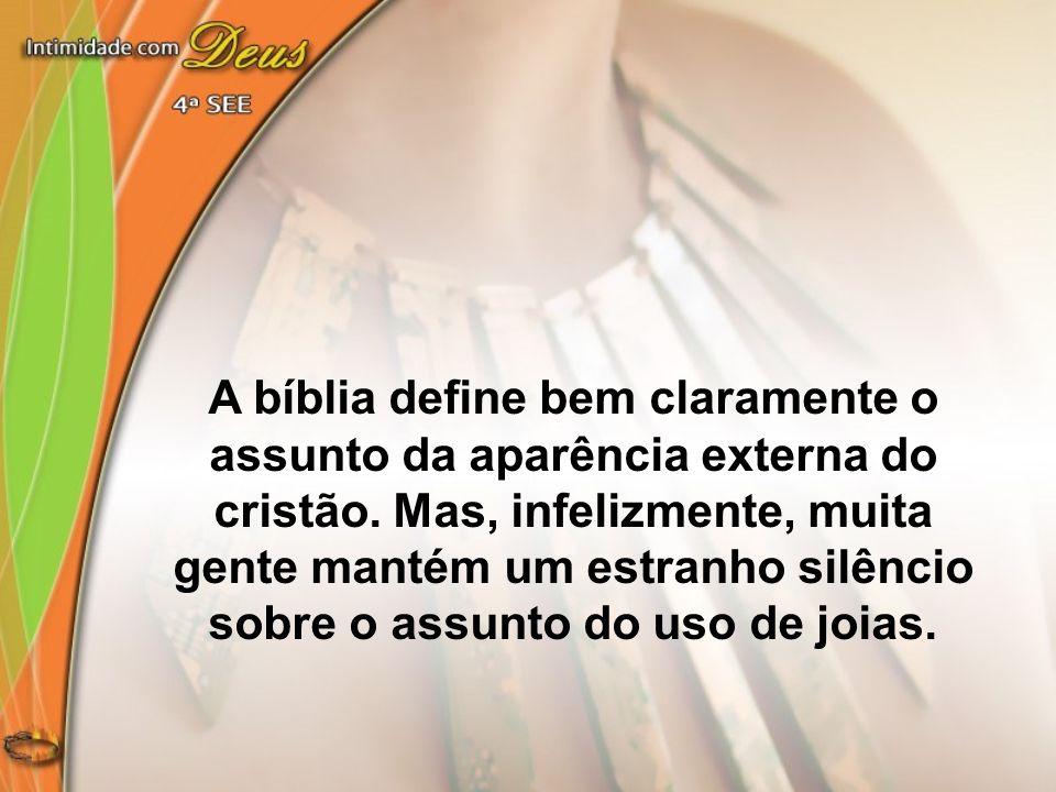 A bíblia define bem claramente o assunto da aparência externa do cristão. Mas, infelizmente, muita gente mantém um estranho silêncio sobre o assunto d