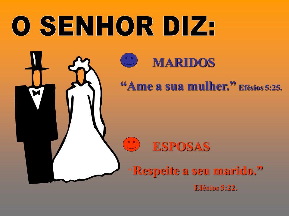 MARIDOS Ame a sua mulher. Efésios 5:25. ESPOSAS Respeite a seu marido. Efésios 5:22. Efésios 5:22.