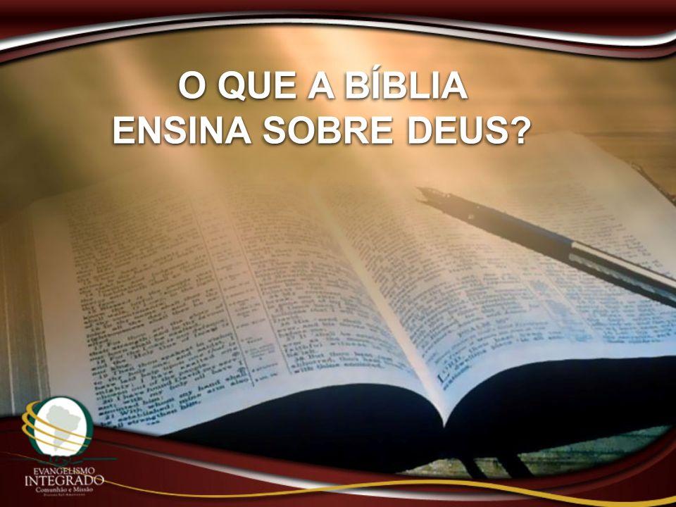 O QUE A BÍBLIA ENSINA SOBRE DEUS? O QUE A BÍBLIA ENSINA SOBRE DEUS?
