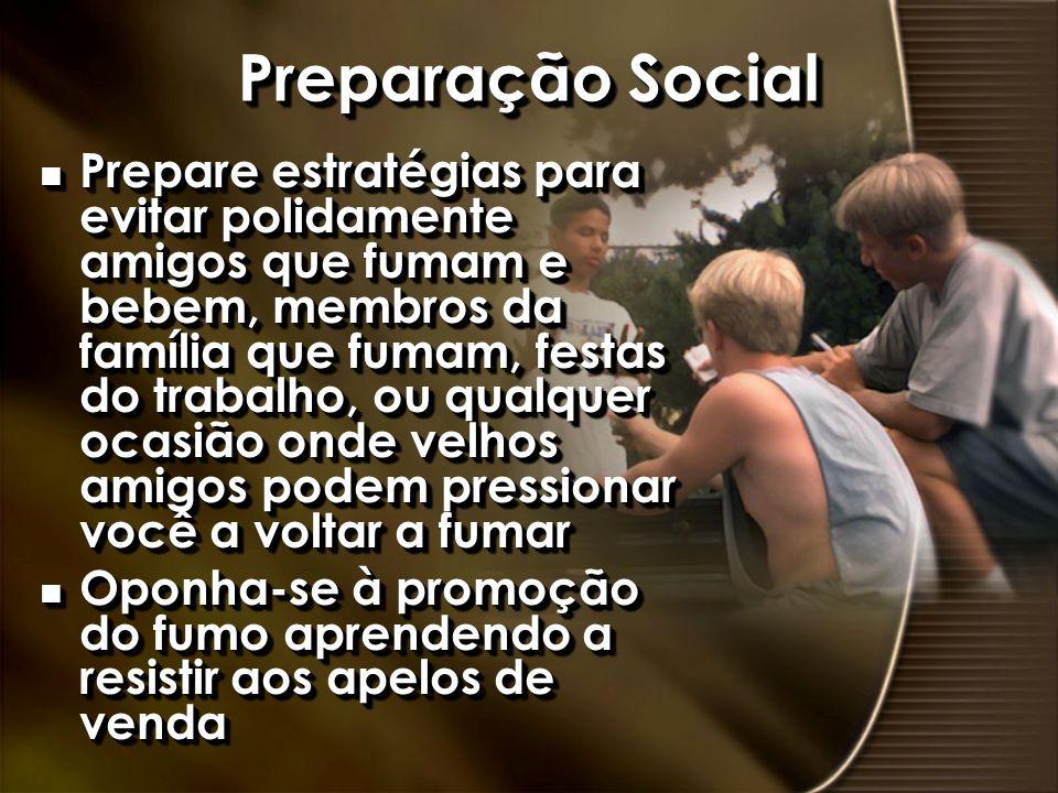 Preparação Social n Prepare estratégias para evitar polidamente amigos que fumam e bebem, membros da família que fumam, festas do trabalho, ou qualque