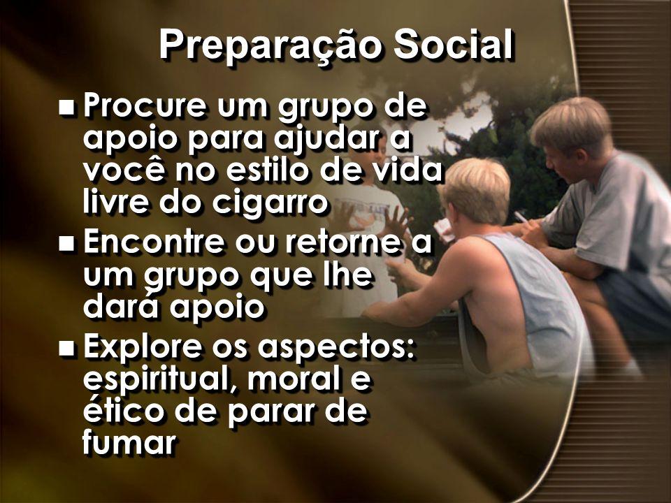 Preparação Social n Procure um grupo de apoio para ajudar a você no estilo de vida livre do cigarro n Encontre ou retorne a um grupo que lhe dará apoi