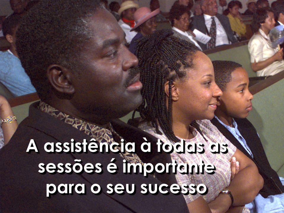A assistência à todas as sessões é importante para o seu sucesso