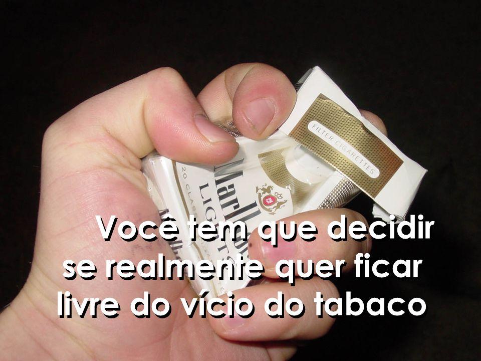 Você tem que decidir se realmente quer ficar livre do vício do tabaco