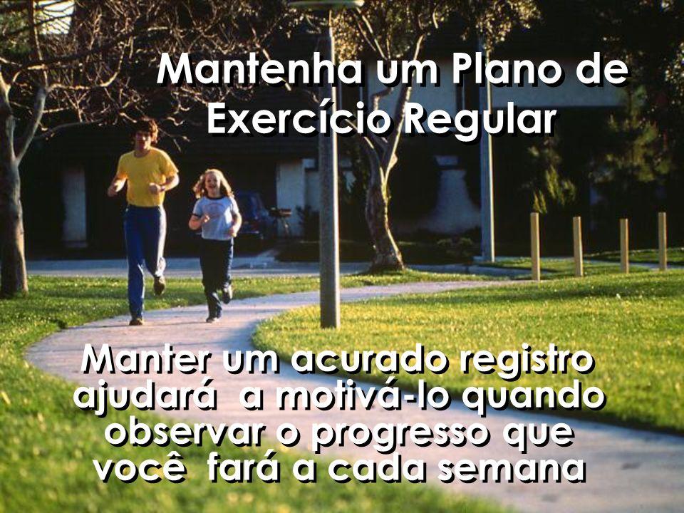 Mantenha um Plano de Exercício Regular Manter um acurado registro ajudará a motivá-lo quando observar o progresso que você fará a cada semana