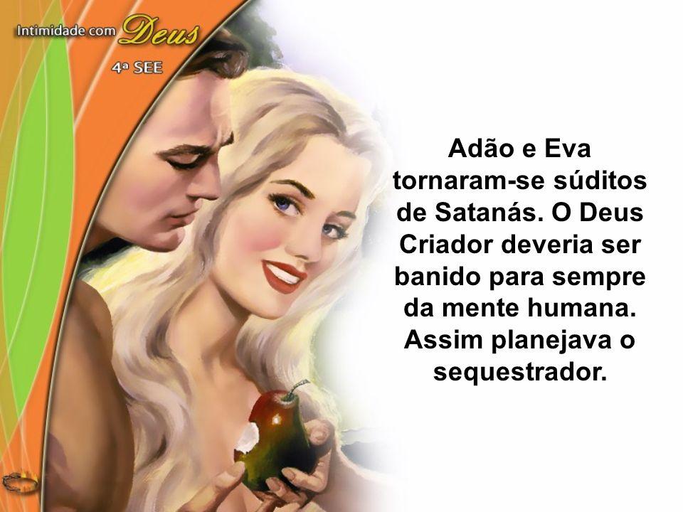Adão e Eva tornaram-se súditos de Satanás. O Deus Criador deveria ser banido para sempre da mente humana. Assim planejava o sequestrador.