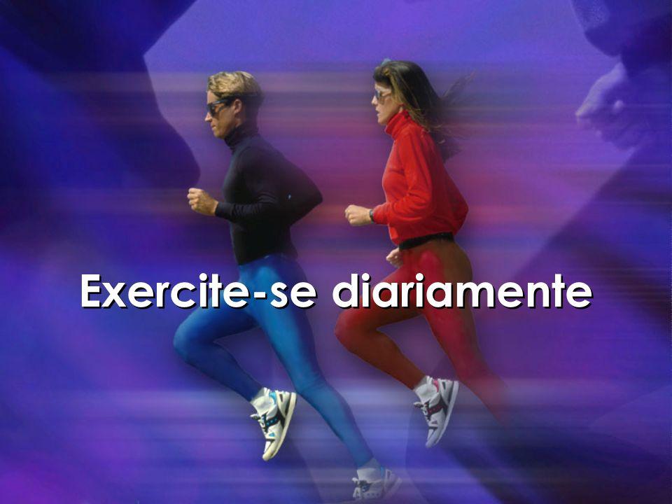 Exercite-se diariamente