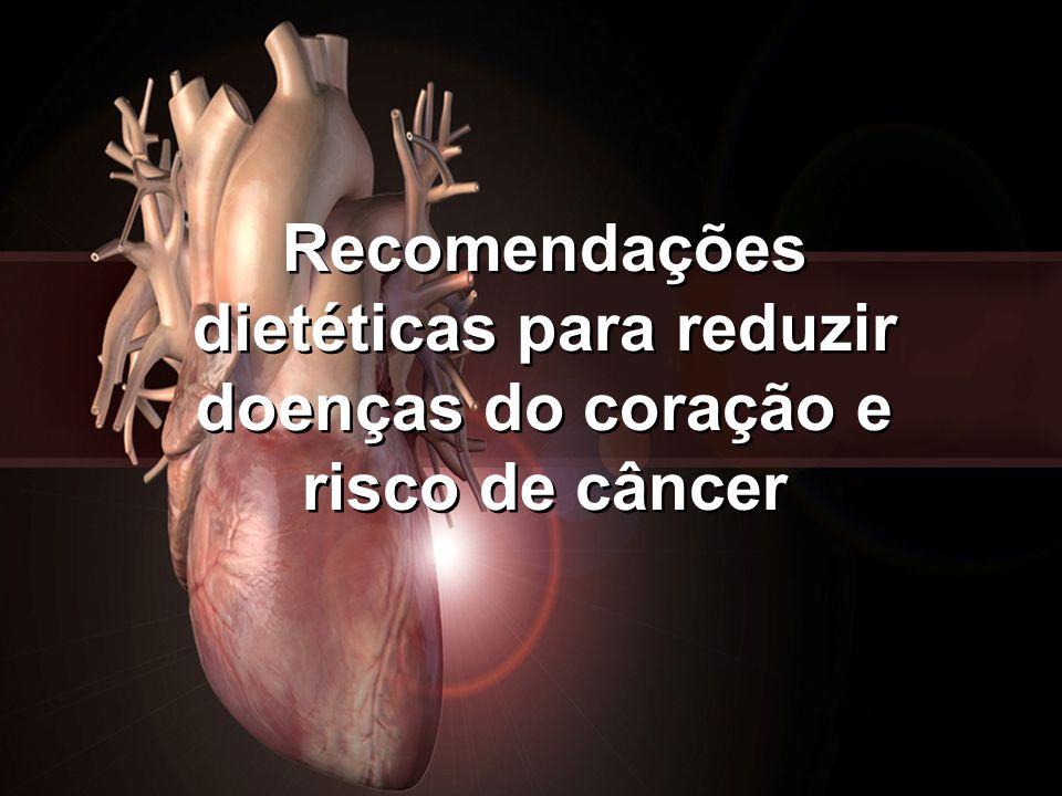 Recomendações dietéticas para reduzir doenças do coração e risco de câncer