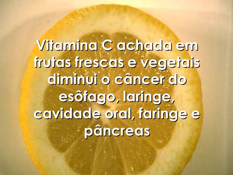 Vitamina C achada em frutas frescas e vegetais diminui o câncer do esôfago, laringe, cavidade oral, faringe e pâncreas