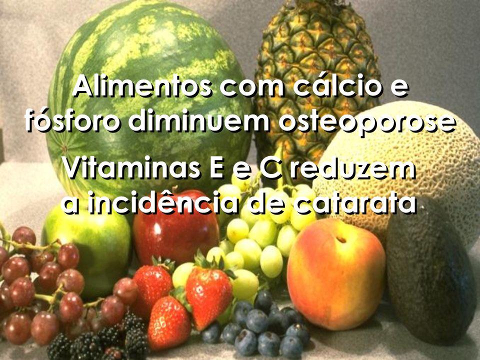 Alimentos com cálcio e fósforo diminuem osteoporose Vitaminas E e C reduzem a incidência de catarata