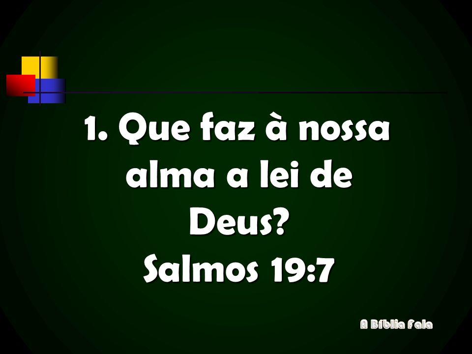1. Que faz à nossa alma a lei de Deus? Salmos 19:7
