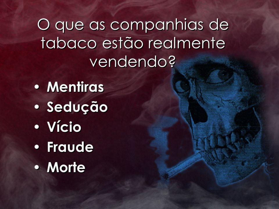 O que as companhias de tabaco estão realmente vendendo? Mentiras Sedução Vício Fraude Morte Mentiras Sedução Vício Fraude Morte