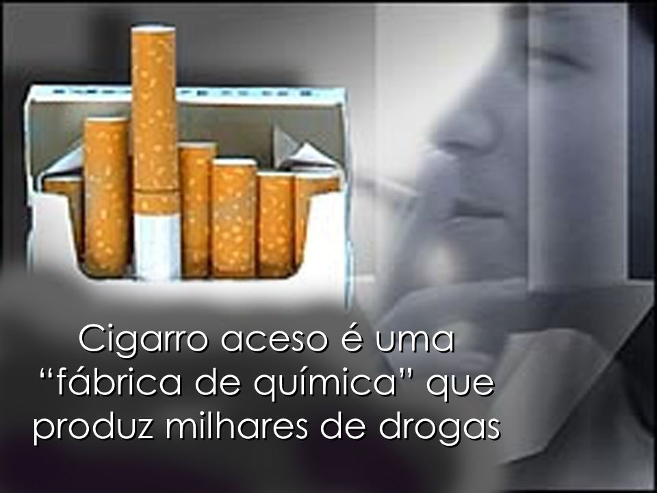 Cigarro aceso é uma fábrica de química que produz milhares de drogas