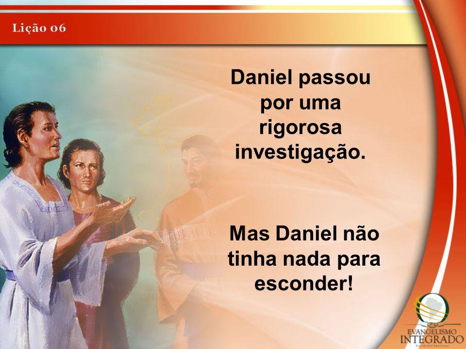 Mas Daniel não tinha nada para esconder!