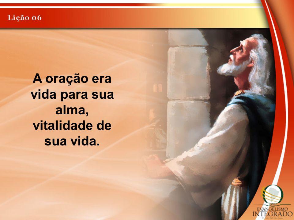 A oração era vida para sua alma, vitalidade de sua vida.
