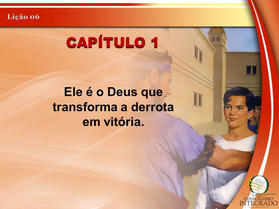 CAPÍTULO 1 Ele é o Deus que transforma a derrota em vitória.