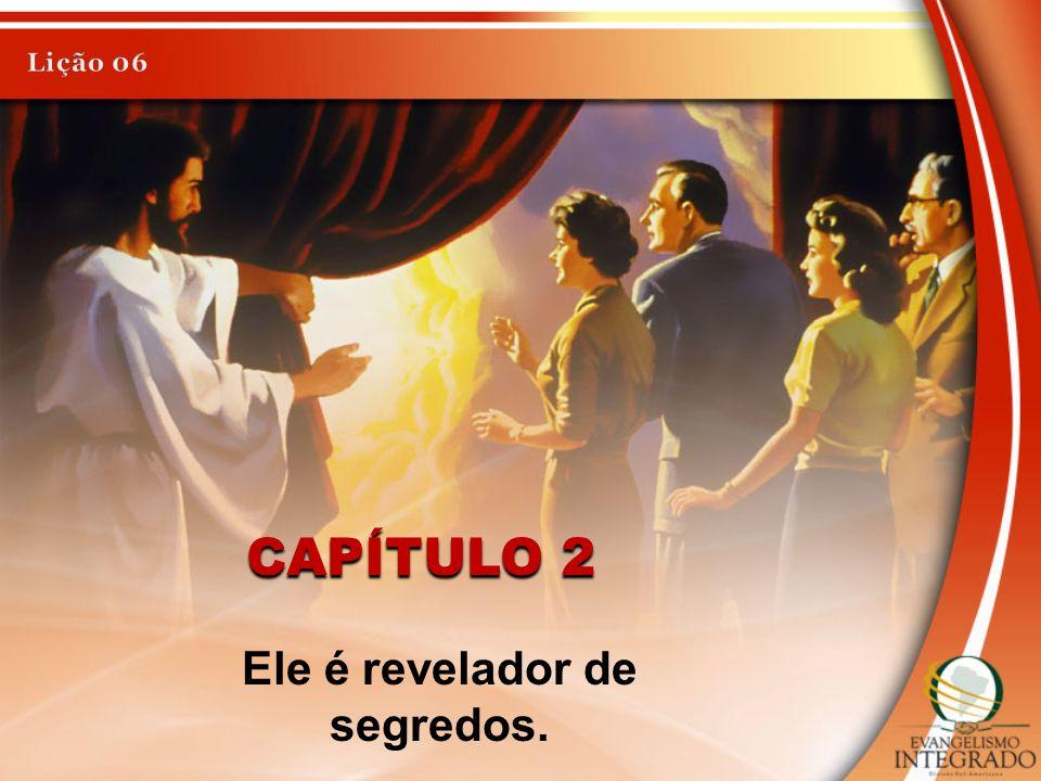 CAPÍTULO 2 Ele é revelador de segredos.