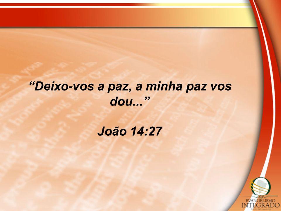 Deixo-vos a paz, a minha paz vos dou... João 14:27