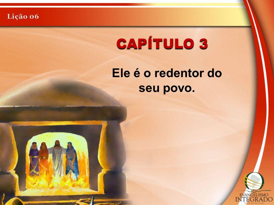 CAPÍTULO 3 Ele é o redentor do seu povo.