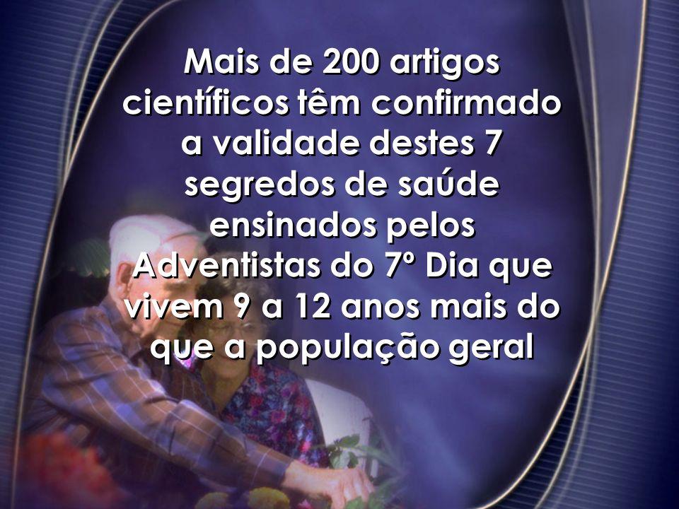 Mais de 200 artigos científicos têm confirmado a validade destes 7 segredos de saúde ensinados pelos Adventistas do 7º Dia que vivem 9 a 12 anos mais