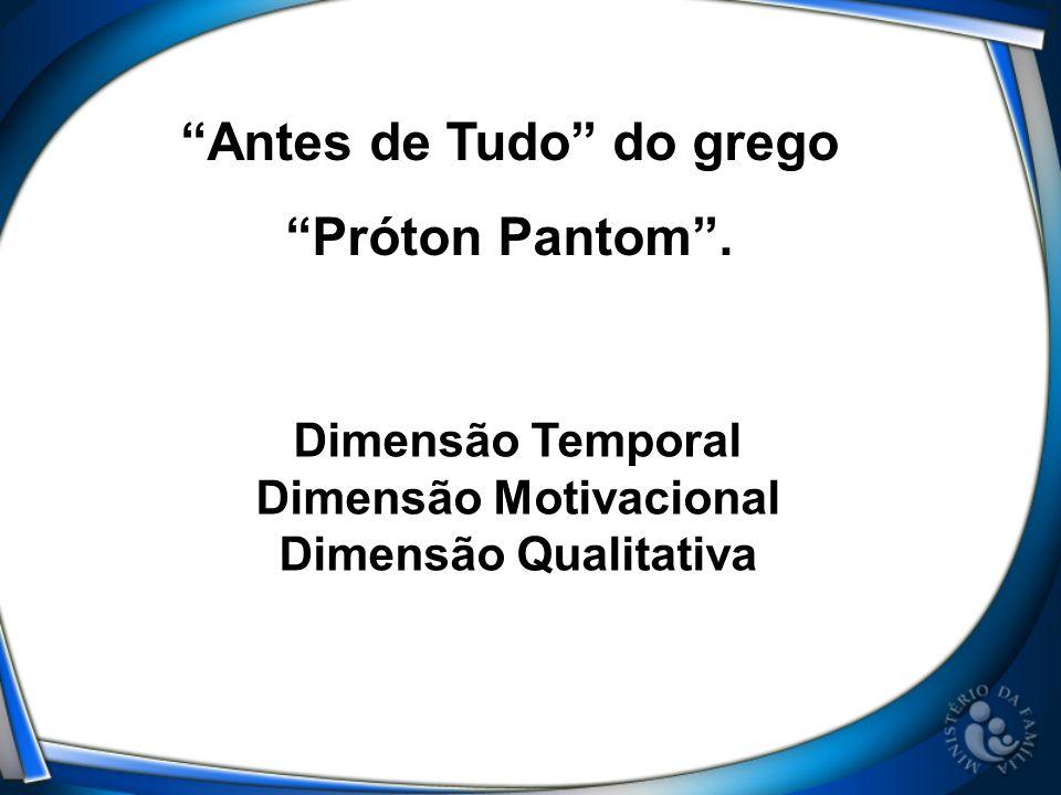 Antes de Tudo do grego Próton Pantom. Dimensão Temporal Dimensão Motivacional Dimensão Qualitativa