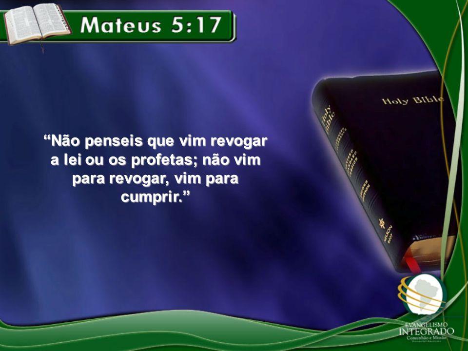 Não penseis que vim revogar a lei ou os profetas; não vim para revogar, vim para cumprir.