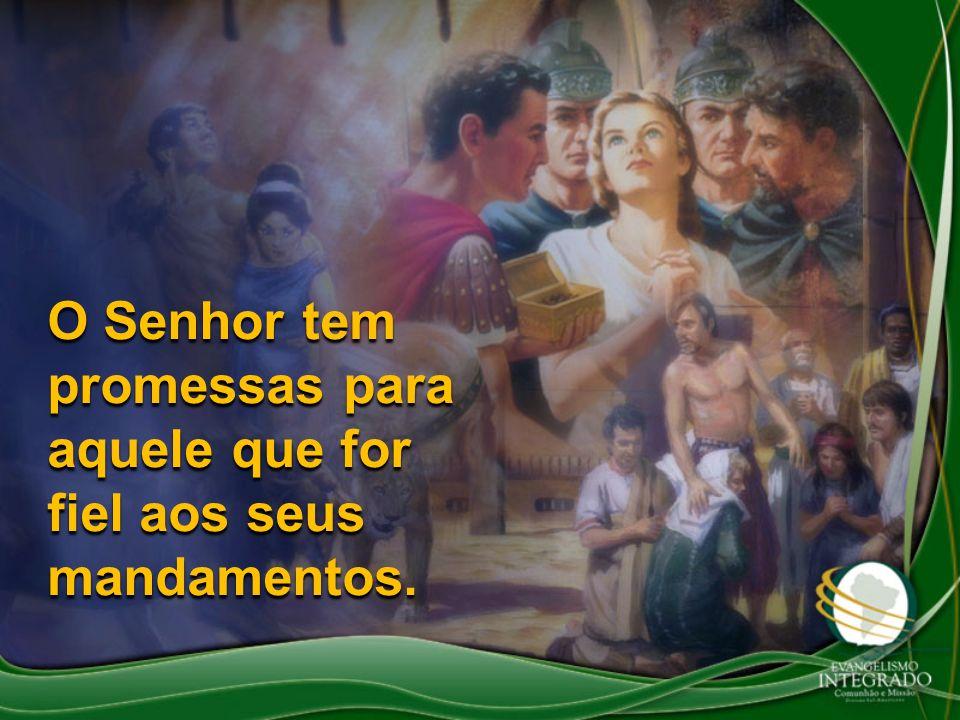 O Senhor tem promessas para aquele que for fiel aos seus mandamentos.