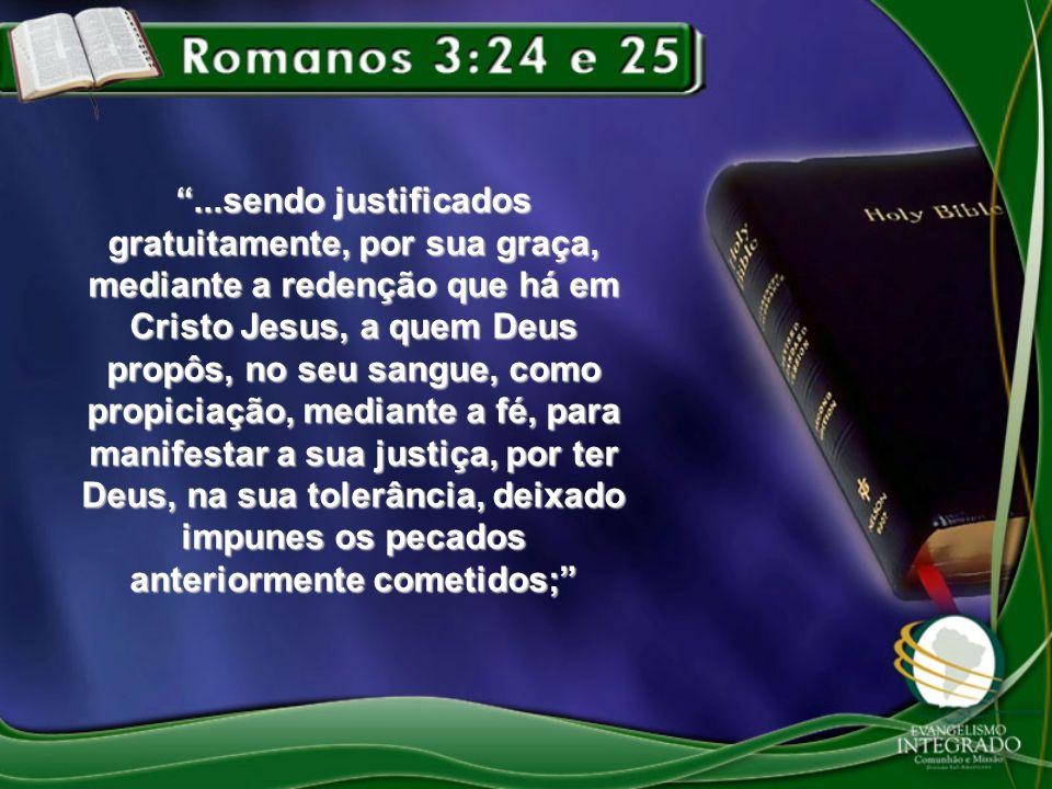 ...sendo justificados gratuitamente, por sua graça, mediante a redenção que há em Cristo Jesus, a quem Deus propôs, no seu sangue, como propiciação, m