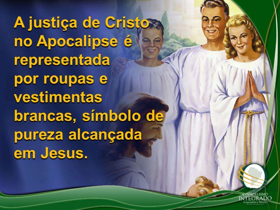 A justiça de Cristo no Apocalipse é representada por roupas e vestimentas brancas, símbolo de pureza alcançada em Jesus.