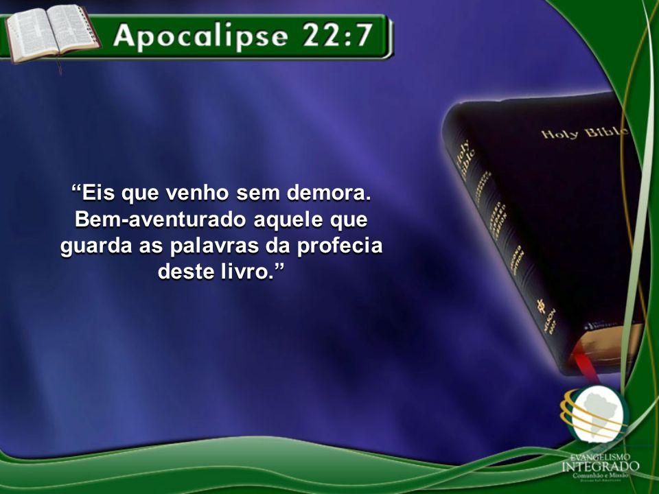 Eis que venho sem demora. Bem-aventurado aquele que guarda as palavras da profecia deste livro.