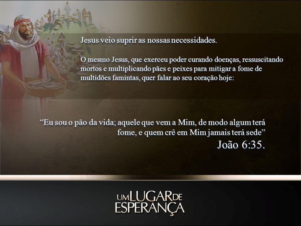 Jesus veio suprir as nossas necessidades. O mesmo Jesus, que exerceu poder curando doenças, ressuscitando mortos e multiplicando pães e peixes para mi