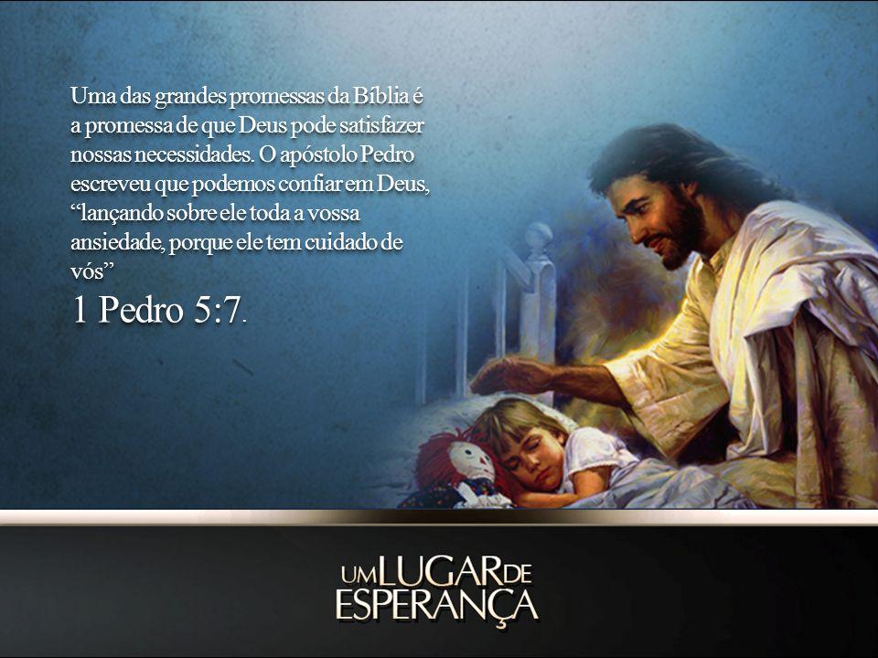 Uma das grandes promessas da Bíblia é a promessa de que Deus pode satisfazer nossas necessidades. O apóstolo Pedro escreveu que podemos confiar em Deu