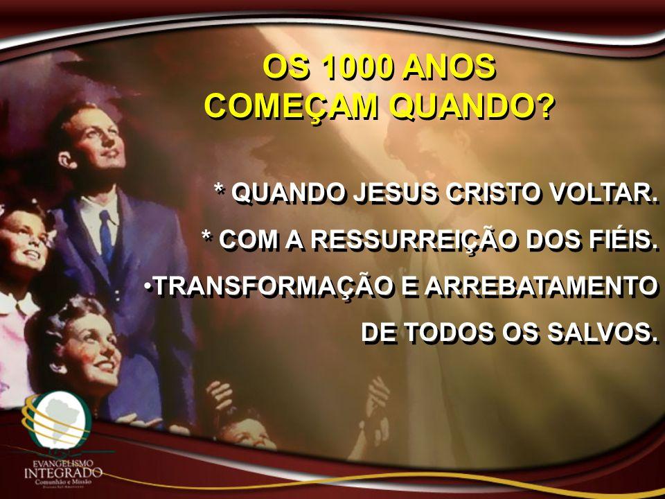* QUANDO JESUS CRISTO VOLTAR. * COM A RESSURREIÇÃO DOS FIÉIS. TRANSFORMAÇÃO E ARREBATAMENTO DE TODOS OS SALVOS. * QUANDO JESUS CRISTO VOLTAR. * COM A