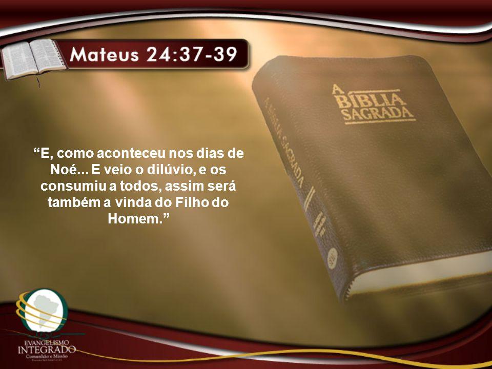 E, como aconteceu nos dias de Noé... E veio o dilúvio, e os consumiu a todos, assim será também a vinda do Filho do Homem.