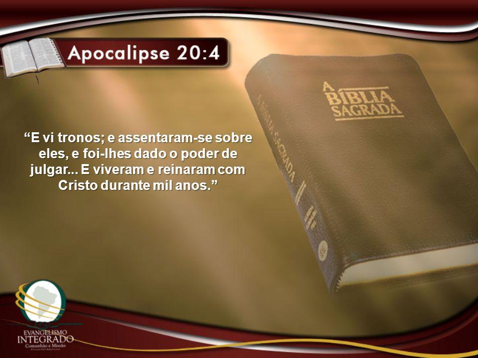 E vi tronos; e assentaram-se sobre eles, e foi-lhes dado o poder de julgar... E viveram e reinaram com Cristo durante mil anos.