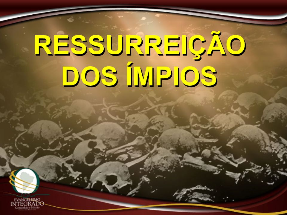 RESSURREIÇÃO DOS ÍMPIOS RESSURREIÇÃO DOS ÍMPIOS