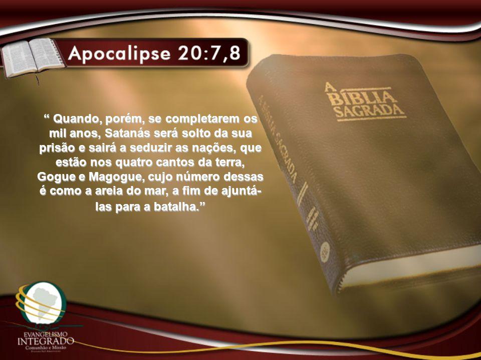Quando, porém, se completarem os mil anos, Satanás será solto da sua prisão e sairá a seduzir as nações, que estão nos quatro cantos da terra, Gogue e