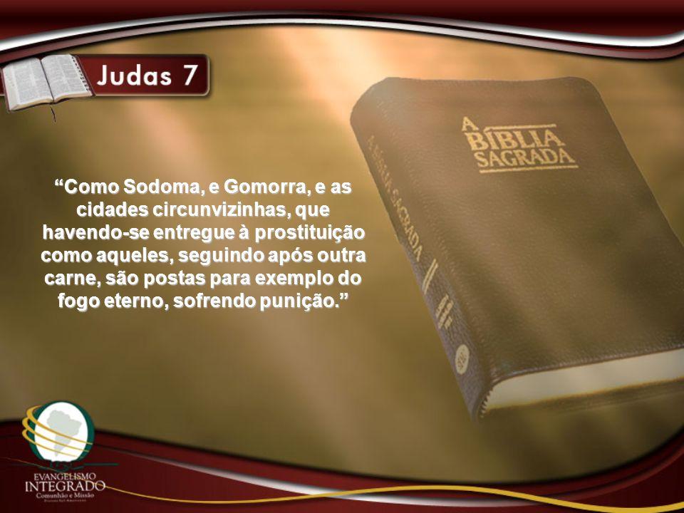 Como Sodoma, e Gomorra, e as cidades circunvizinhas, que havendo-se entregue à prostituição como aqueles, seguindo após outra carne, são postas para e