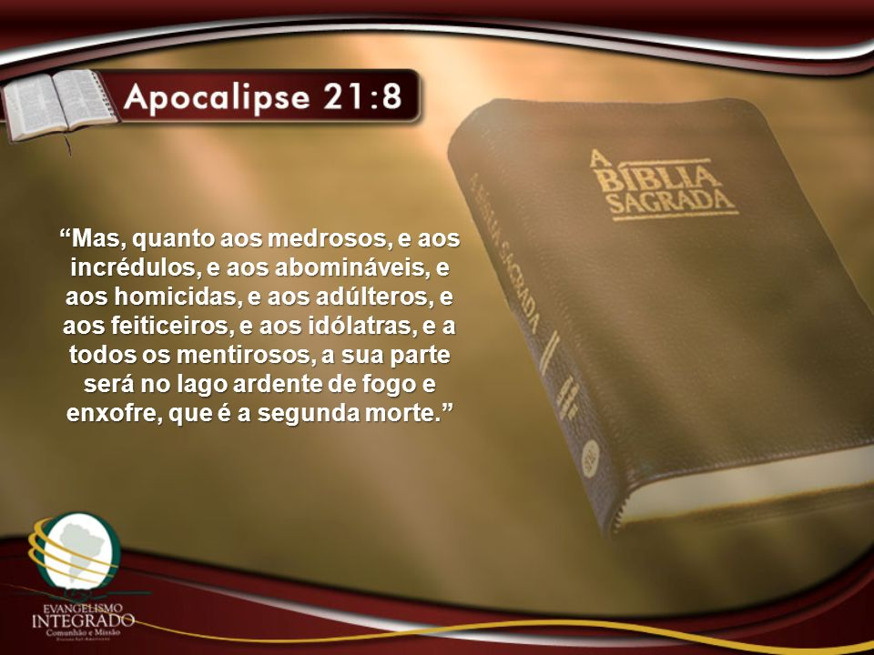 Mas, quanto aos medrosos, e aos incrédulos, e aos abomináveis, e aos homicidas, e aos adúlteros, e aos feiticeiros, e aos idólatras, e a todos os ment