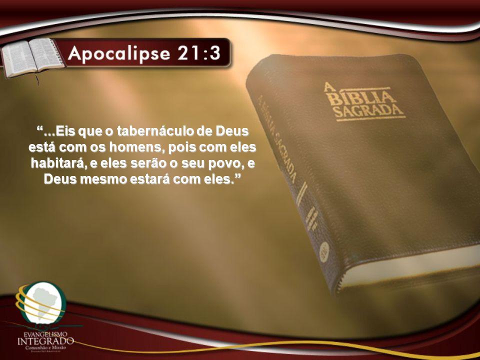 ...Eis que o tabernáculo de Deus está com os homens, pois com eles habitará, e eles serão o seu povo, e Deus mesmo estará com eles.