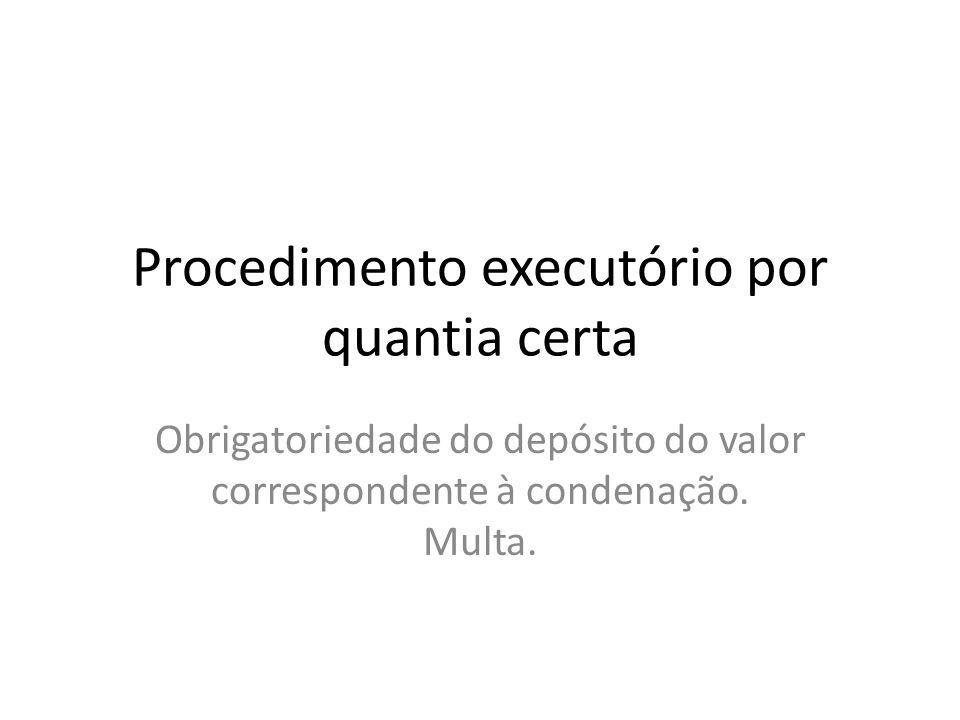 Procedimento executório por quantia certa Obrigatoriedade do depósito do valor correspondente à condenação. Multa.