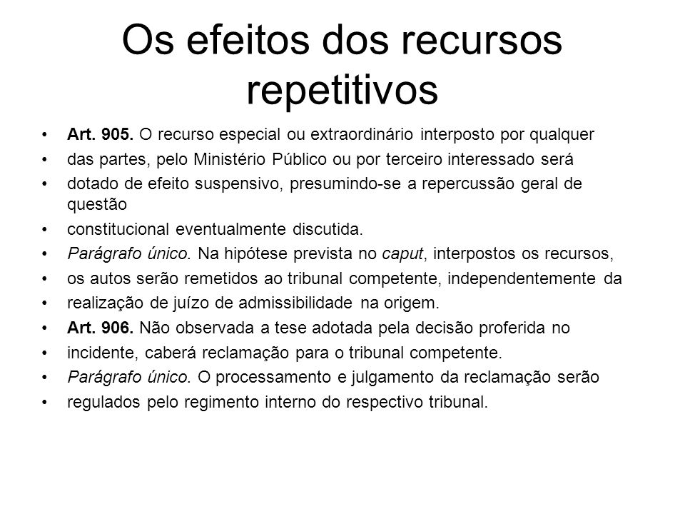Os efeitos dos recursos repetitivos Art. 905. O recurso especial ou extraordinário interposto por qualquer das partes, pelo Ministério Público ou por