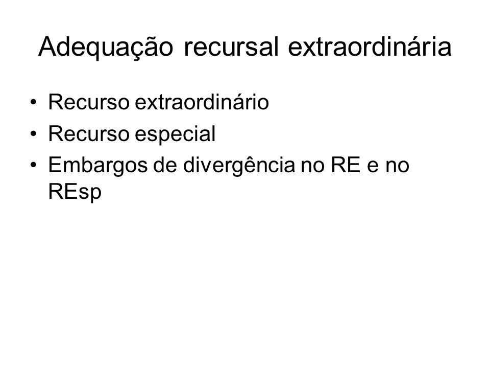 Adequação recursal extraordinária Recurso extraordinário Recurso especial Embargos de divergência no RE e no REsp