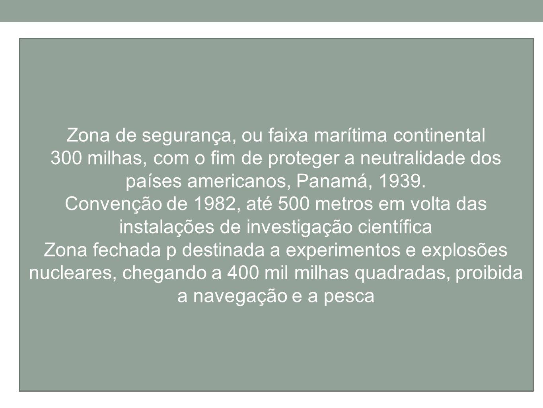 Zona de segurança, ou faixa marítima continental 300 milhas, com o fim de proteger a neutralidade dos países americanos, Panamá, 1939. Convenção de 19