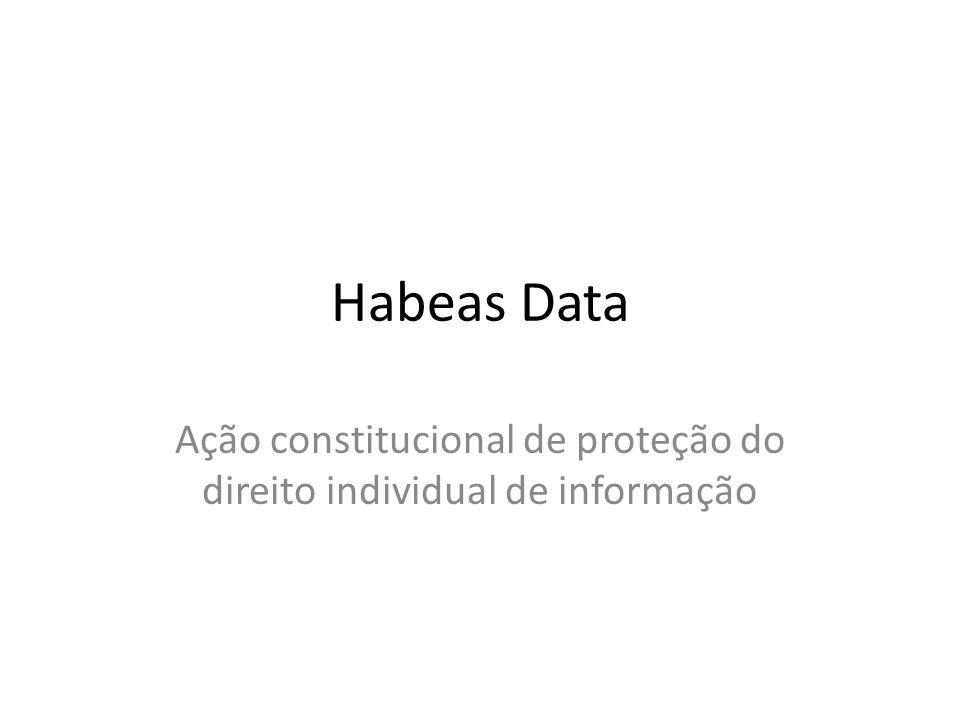 Habeas Data Ação constitucional de proteção do direito individual de informação