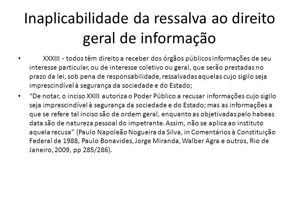 Inaplicabilidade da ressalva ao direito geral de informação XXXIII - todos têm direito a receber dos órgãos públicos informações de seu interesse part