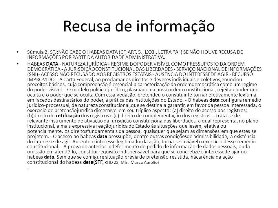 Recusa de informação Súmula 2, STJ:NÃO CABE O HABEAS DATA (CF, ART. 5., LXXII, LETRA